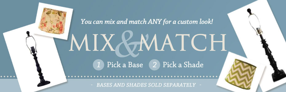 mix and match separate shade and lamp base combinations